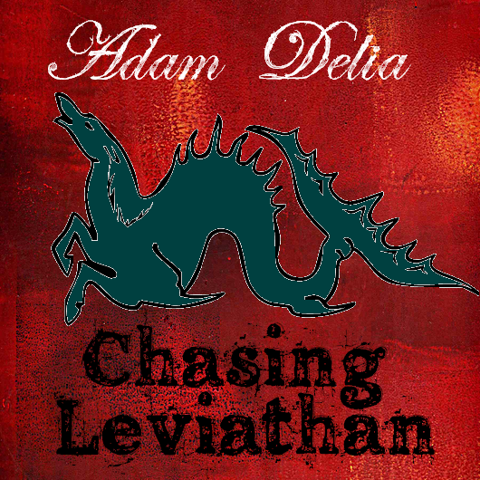 Chasing Leviathan is now available for a free digital download @ www.adamdelia.bandcamp.com
